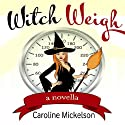 Witch Weigh (       UNABRIDGED) by Caroline Mickelson Narrated by Robin Jester Anter