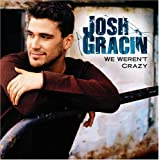 We Weren't Crazyby Josh Gracin