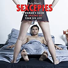 Sexcepies: A Woman's Guide to Spicing Up Your Sex Life (       UNABRIDGED) by Becky Moore Narrated by Holden Madagame