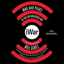 iWar: War and Peace in the Information Age | Livre audio Auteur(s) : Bill Gertz Narrateur(s) : Danny Campbell
