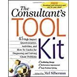 The Consultant's Toolkit: High-Impact Questionnaires, Activities and How-to Guides for Diagnosing and Solving Client Problems ~ Melvin L. Silberman