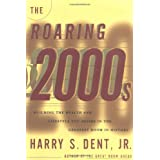 The Roaring 2000s: Building the Wealth and Life Style You Desire in the Greatest Boom in History ~ Harry S. Dent