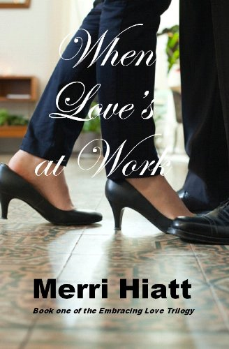 When Love's at Work (Book one of the Embracing Love Trilogy)