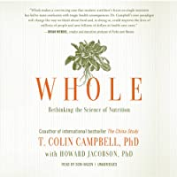 Whole: Rethinking the Science of Nutrition (       UNABRIDGED) by T. Colin Campbell, Howard Jacobson Narrated by Don Hagen