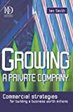 Growing a Private Company: Commercial Strategies for Building a Business Worth Millions (0749432802) by Smith, Ian