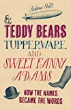 Andrew Sholl Teddy Bears, Tupperware and Sweet Fanny Adams: How the names became the words