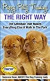 Puppy Potty Training THE RIGHT WAY: The Schedule That Makes Everything Else A Walk In The Park ((Unlimited Dog Care Book 1))