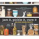 Jam It, Pickle It, Cure It: And Other Cooking Projects ~ Karen Solomon