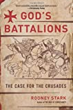 God's Battalions: The Case for the Crusades (0061582603) by Stark, Rodney