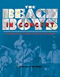 The Beach Boys in Concert!: The Complete History of Americas Band On Tour and Onstage
