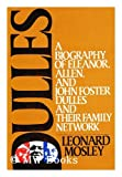 Dulles: A Biography of Eleanor, Allen and John Foster Dulles and Their Family Network (080371744X) by Leonard Mosley