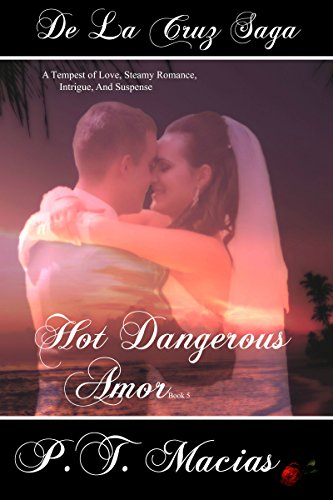 Hot Dangerous Amor: A Tempest of Love, Steamy Romance, Intrigue, And Suspense (De La Cruz Saga Book 7)
