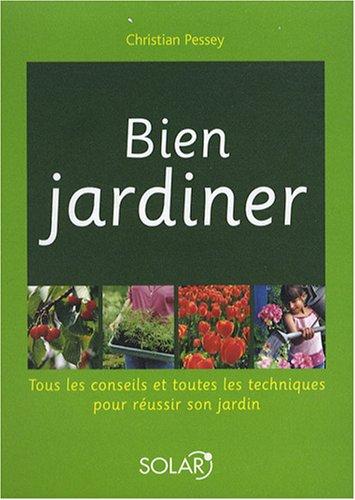 Livre bien jardiner tous les conseils et toutes les for Savoir jardiner