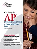 Cracking the AP English Language & Composition Exam, 2010 Edition (College Test Preparation)