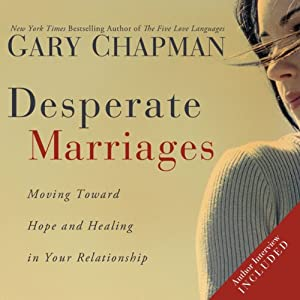 Desperate Marriages: Moving Toward Hope and Healing in Your Relationship | [Gary Chapman]
