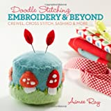 Doodle Stitching: Embroidery & Beyond: Crewel, Cross Stitch, Sashiko & More