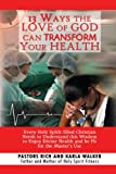 img - for 13 Ways the Love of God Can Transform Your Health: Every Holy Spirit-filled Christian Needs to Understand This Wisdom to Enjoy Divine Health and Be Fit for the Master's Use book / textbook / text book