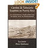 Cambio de Soberanía Española en Puerto Rico: Las consecuencias e implicaciones bajo los nuevos amos: los estadounidenses...