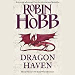 Dragon Haven: The Rain Wild Chronicles, Book 2 (       UNABRIDGED) by Robin Hobb Narrated by Jacqui Crago