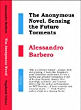 Alessandro Barbero The Anonymous Novel: Sensing the Future Torments (Vagabond) (Changeling)