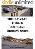 The Ultimate Fitness Boot Camp Training Guide, Outdoor Work Outs For Fitness Boot Camp, The Best Boot Camp Fitness Workouts