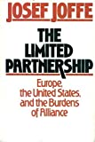 img - for Limited Partnership: Europe, the United States and the Burdens of Alliance by Josef Joffe (1987-10-06) book / textbook / text book