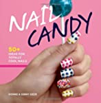 Nail Candy: 50+ Ideas for Totally Coo...