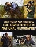 Guida pratica alla fotografia con i grandi reporter di National Geographic