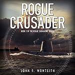 Rogue Crusader: Rogue Submarine, Book 3 | John R. Monteith