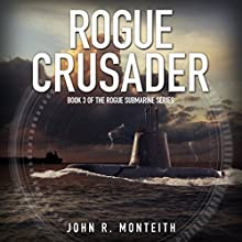 Rogue Crusader: Rogue Submarine, Book 3 Audiobook by John R. Monteith Narrated by Paul Christy