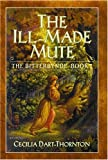 The Ill-Made Mute: The Bitterbynde Book I (Bitterbynde, Bk 1) (0446528323) by Dart-Thornton, Cecilia