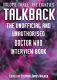 Talkback: The Unofficial and Unauthorised Doctor Who Interview Book: Volume Three: The Eighties (English Edition)