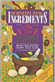 img - for Substituting Ingredients: An A to Z Kitchen Reference by Epstein, Becky Sue, Klein, Hilary Dole (1991) Paperback book / textbook / text book