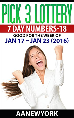 Pick 3 Lottery 7 DAY NUMBERS-18: Jan 17 - Jan 23 (2016)