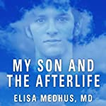 My Son and the Afterlife: Conversations from the Other Side | Elisa Medhus