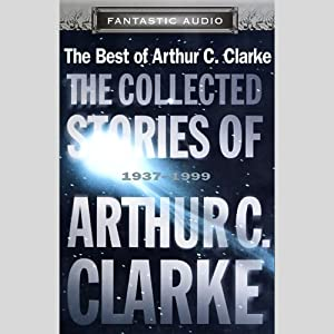 The Collected Stories of Arthur C. Clarke: 1937-1999 (Unabridged Selections) | [Arthur C. Clarke]