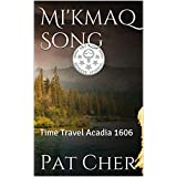 Mi'kmaq Song: Time Travel Acadia 1606by Pat Cher
