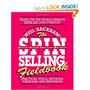 The SPIN Selling Fieldbook: Practical Tools, Methods, Exercises, and Resources Neil Rackham