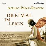 Dreimal im Leben | Arturo Pérez-Reverte