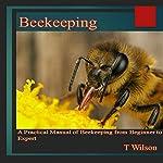 Beekeeping: A Practical Manual of Beekeeping from Beginner to Expert | T. Wilson
