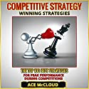 Competitive Strategy Winning Strategies: The Top 100 Best Strategies for Peak Performance During Competitions (       UNABRIDGED) by Ace McCloud Narrated by Joshua Mackey