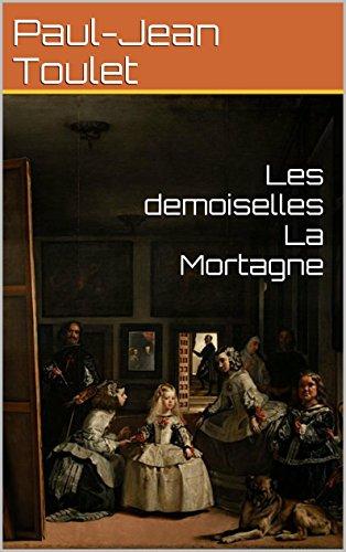 Paul-Jean Toulet - Les demoiselles La Mortagne (French Edition)