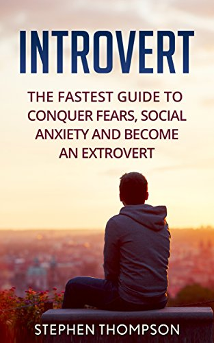 Introvert: The Fastest Guide to Conquer Fears, Shyness, and Become an Extrovert (shyness, confidence, nervousness, social anxiety) PDF