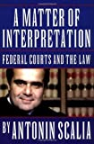 A Matter of Interpretation (0691026300) by Antonin Scalia