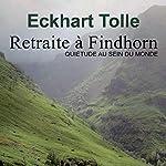 Retraite à Findhorn - Quiétude au sein de monde | Eckhart Tolle