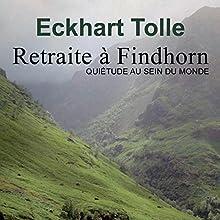 Retraite à Findhorn - Quiétude au sein de monde | Livre audio Auteur(s) : Eckhart Tolle Narrateur(s) : Vincent Davy
