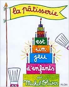 La patisserie est un jeu d 39 enfants michel oliver 9782259001816 books - La cuisine est un jeu d enfant ...