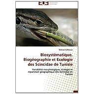 Biosystématique, Biogéographie et Ecologie des Scincidae de Tunisie: Variabilité morphologique, écologie et répartition...