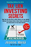 Tax Lien Investing Secrets: How You Can Get 8% to 36% Return on Your Money Without the Typical Risk of Real Estate Investing or the Uncertainty of the Stock Market!