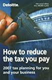 How to Reduce the Tax You Pay: Professional Planning For You and Your Business, 2007